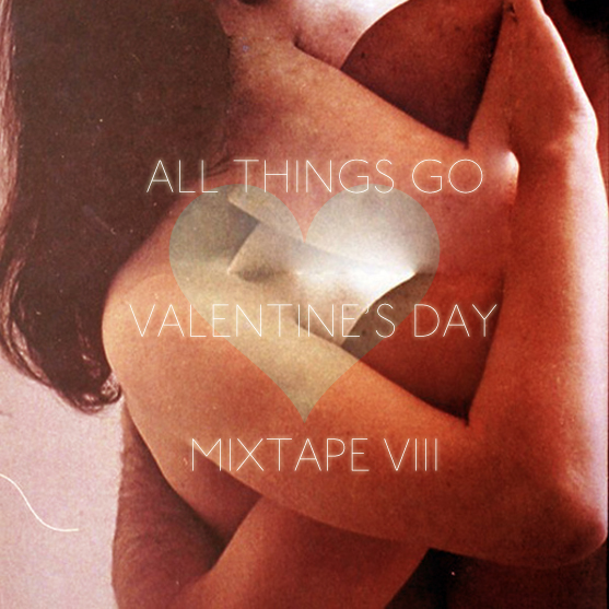 All Things Go Valentine's Day Mixtape VIII