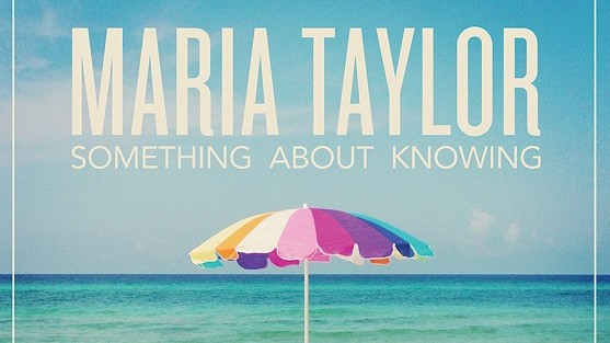 Maria Taylor Something About Knowing