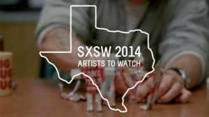 SXSW 2014: Artists To Watch I
