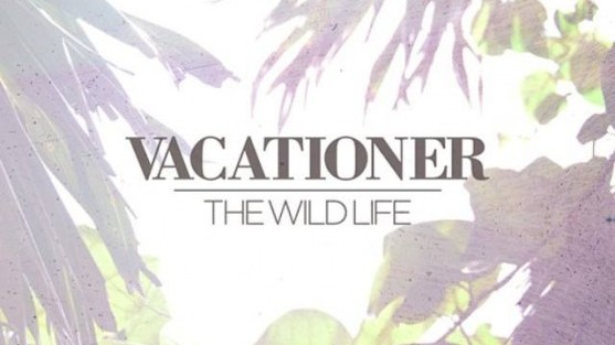 Vacationer – The Wild Life